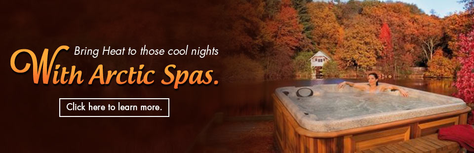 Bring heat to those cool nights with Arctic Spas. Click here to learn more!