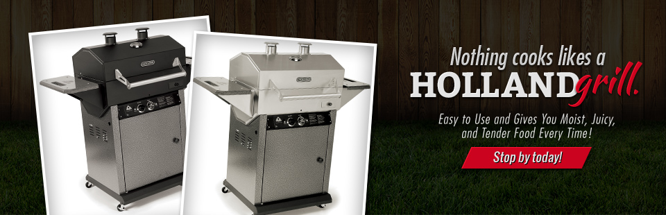 Nothing cooks likes a Holland grill. Stop by today to see our selection!