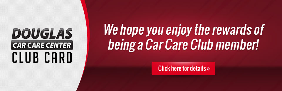 Douglas Car Care Center Club Card: Click here for details.