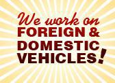 We work on foreign and domestic vehicles.