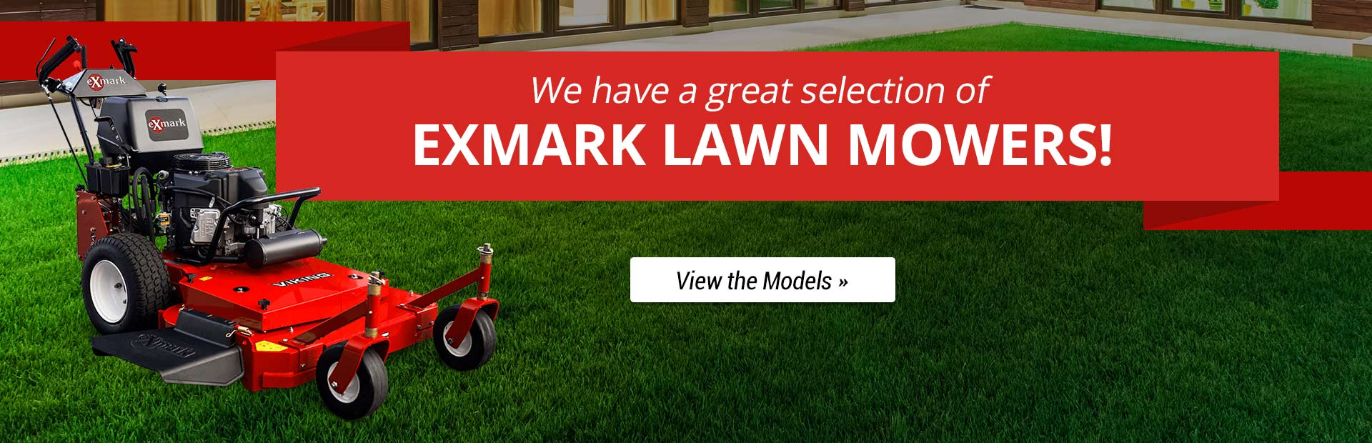 We have a great selection of Exmark lawn mowers!