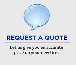 Request a Quote: Let us give you an accurate price on your new tires