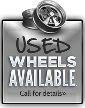 Used Wheels Available. Call for Details