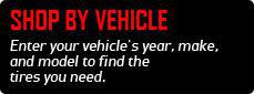 Shop by Vehicle: Enter your vehicle's year, make, and model to find the tires you need.