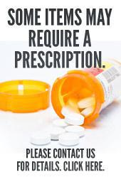 Some Items May Require a Prescription. Please contact us for details. Click here.