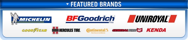 We carry products from Michelin®, BFGoodrich®, Uniroyal®, Goodyear, Hercules Tire, Continental, General Tire, and Kenda.