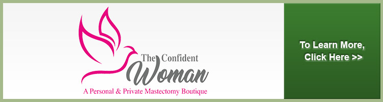 The Confident Women: a personal & private mastectomy boutique. To learn more click here.