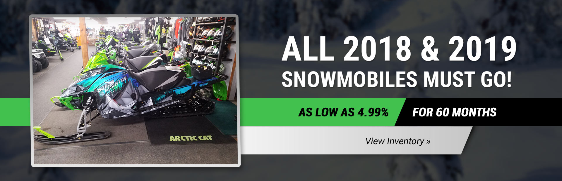 All 2018 & 2019 Snowmobiles Must Go: Click here to view our inventory.