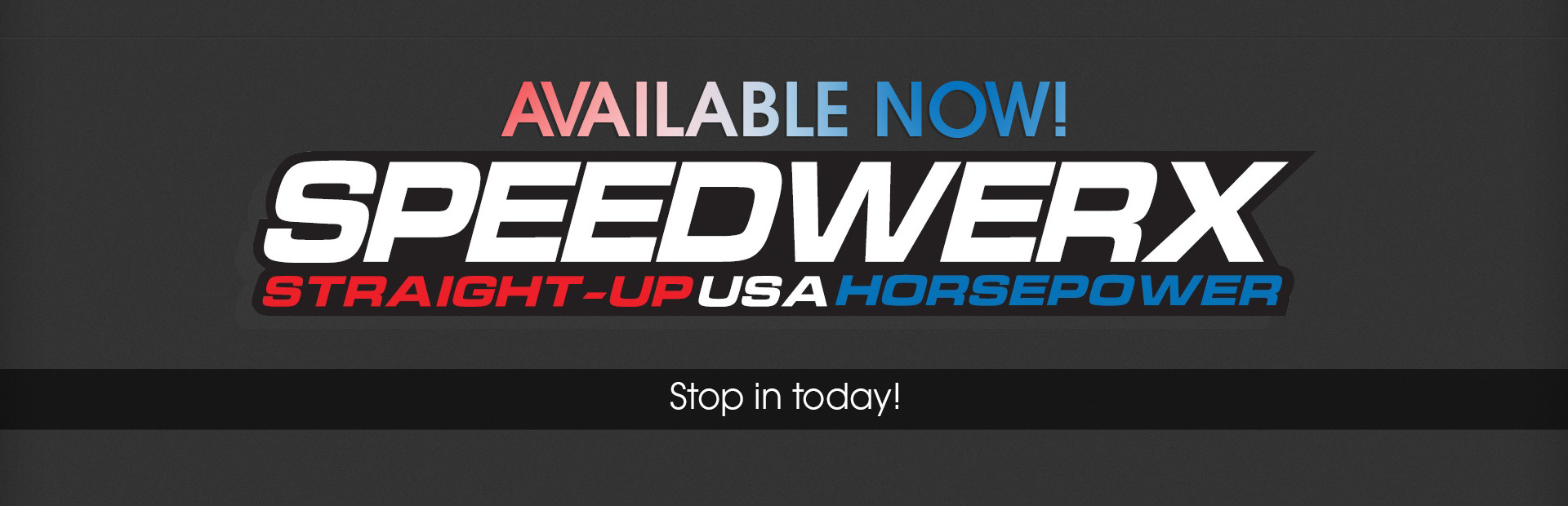 Speedwerx Available Now: Stop in today!