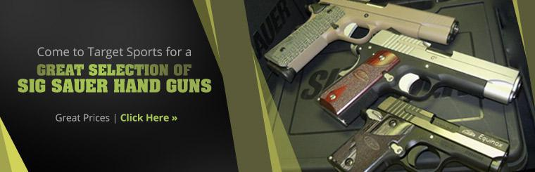 Come to Target Sports for a great selection of SIG Sauer hand guns at great prices!