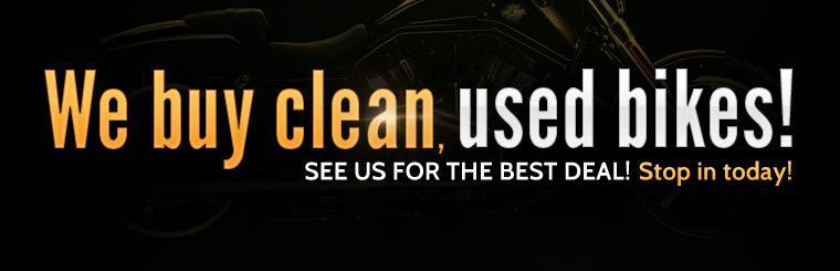 We buy clean, used bikes! See us for the best deal! Stop in today! Click here to view our inventory.