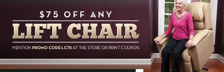 Get $75 off any lift chair when you mention this coupon in the store or bring it in.