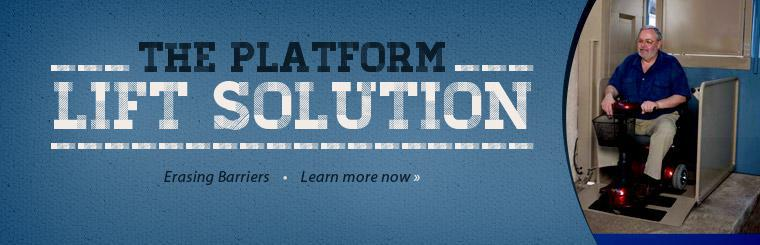 Click here for more information about the Platform Lift Solution.