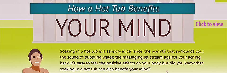 It's easy to feel the positive effects on your body, but did you know that soaking in a hot tub can also benefit your mind?