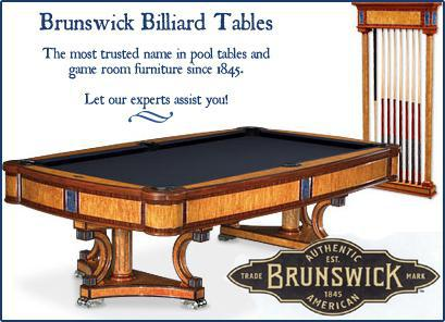 Brunswick Billiard Tables: The most trusted name in pool tables and game room furniture since 1845. Let our experts assist you!