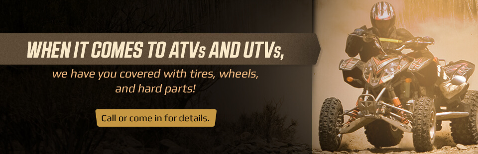 When it comes to ATVs and UTVs, we have you covered with tires, wheels, and hard parts! Call (435) 789-4811 or come in for details.