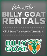We offer Billy Goat Rentals. Click here for more information.