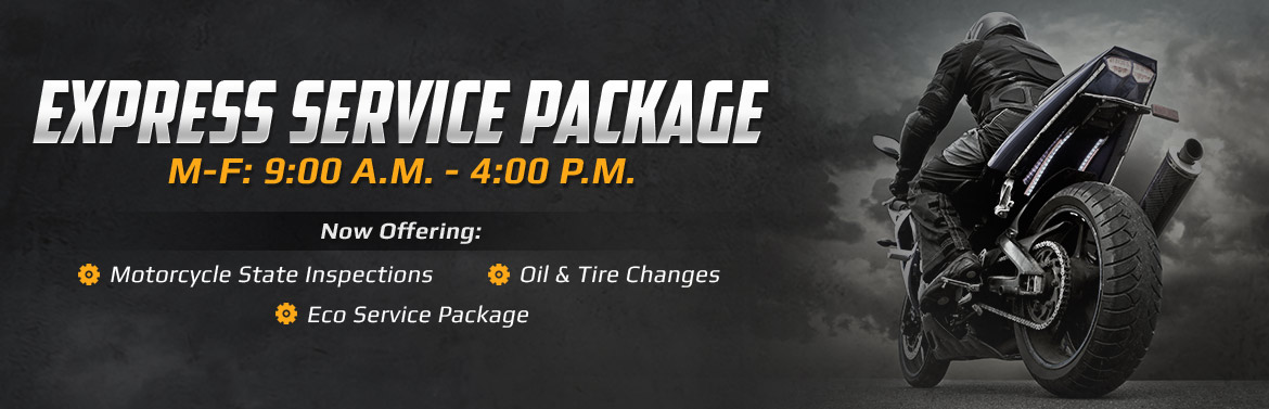 Express Service Package: We are now offering motorcycle state inspections, oil and tire changes, and eco service packages! Click here to contact us.