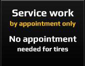 Service work by appointment only - No appointment needed for tires