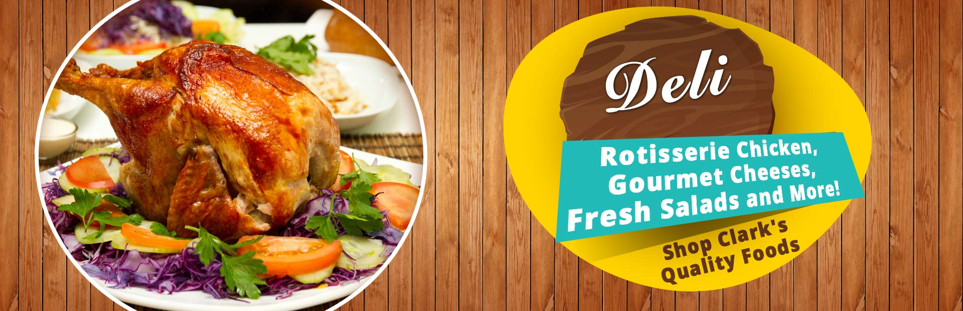 Rotisserie Chicken, Gourmet Cheeses, Fresh Salads, and More!