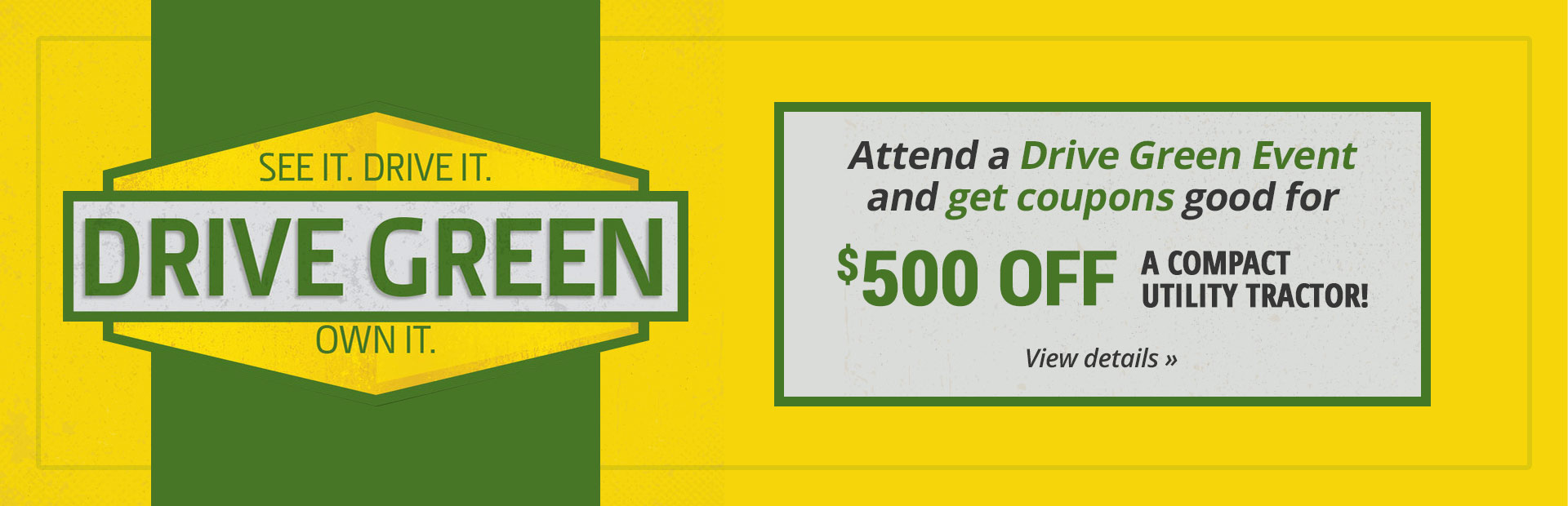 Attend a Drive Green Event and get coupons good for $500 off a compact utility tractor! Click here for details.