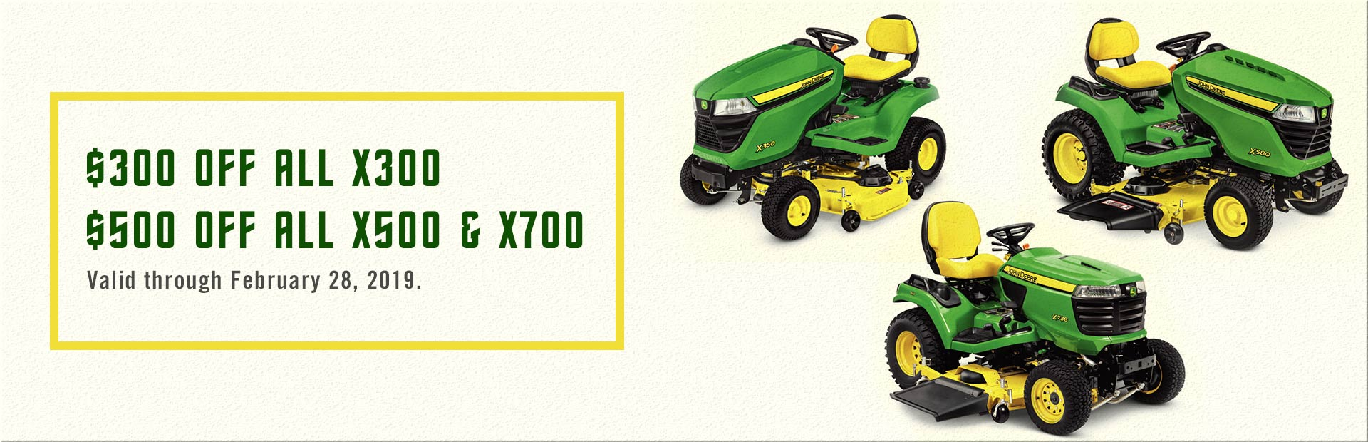 Get $300 off all John Deere X300 models and $500 off all X500 and X700 models through February 28, 2