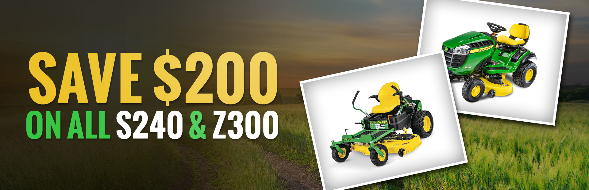 Save $200 on all John Deere S240 and Z300 models!