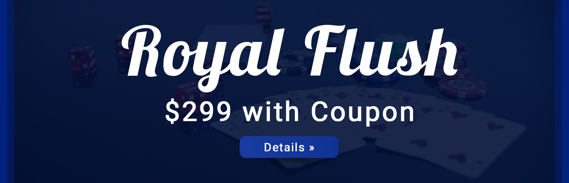 $299 Royal Flush Special: Click here for details.