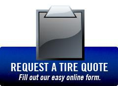 Request a Tire Quote: Fill out our easy online form.