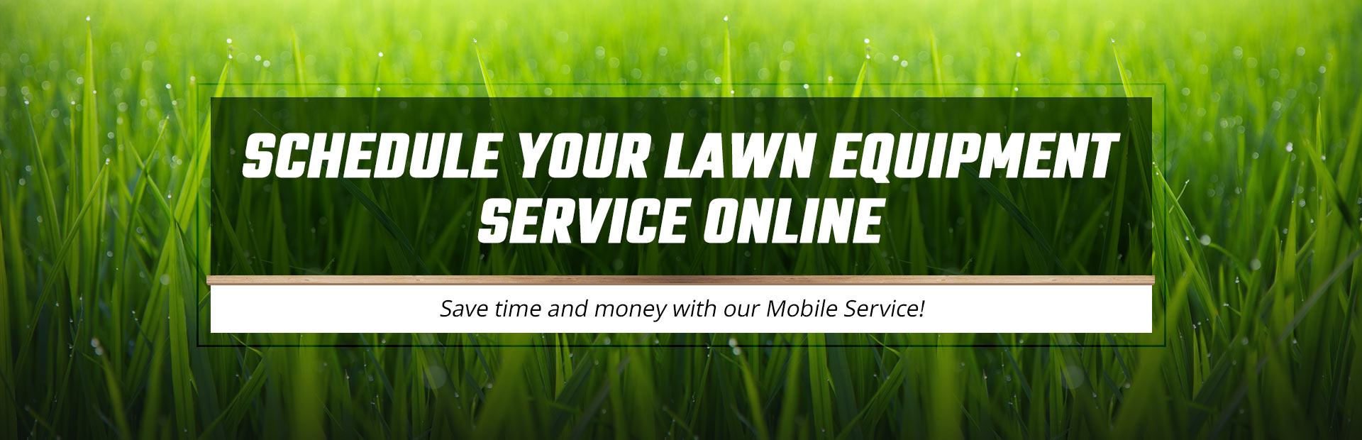 Schedule your lawn equipment service online! Save time and money with our Mobile Service!