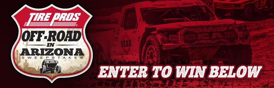 Tire Pros® Off-Road in Arizona Sweepstakes. Enter to win below