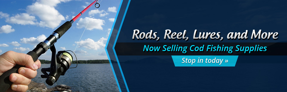 We now sell cod fishing supplies, including rods, reel, lures, and more!