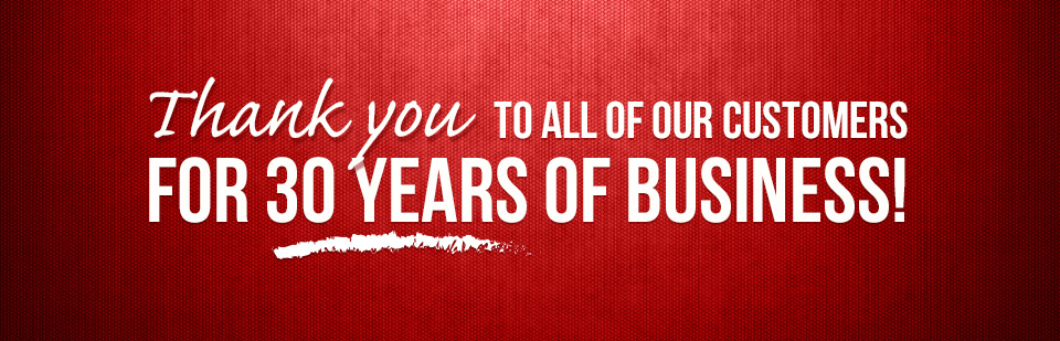 Thank you to all of our customers for 30 years of business!