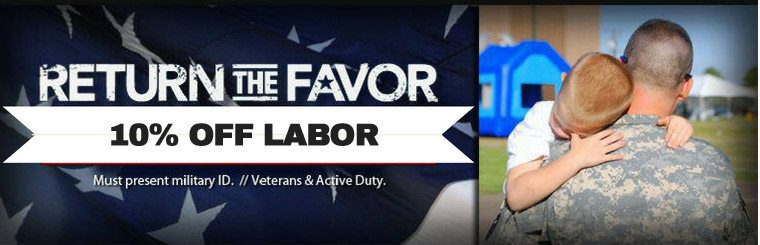 Return the Favor: 10% Off Labor. Must present military ID. Veterans and Active Duty.