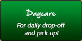 Daycare: For daily drop-off and pick-up!