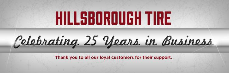 Hillsborough Tire is celebrating 25 years in business. Thank you to all our loyal customers for their support.