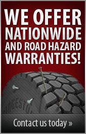 We offer Nationwide and Road Hazard Warranties! Contact us today.