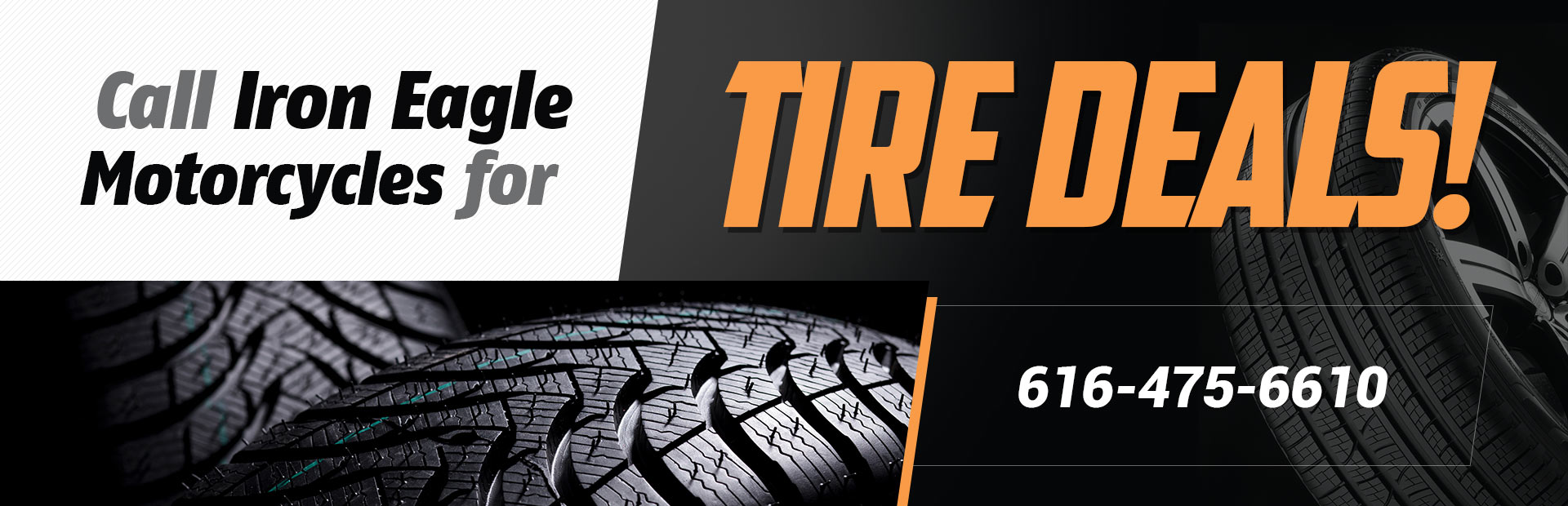 Call Iron Eagle Motorcycles at (616) 475-6610 for tire deals!