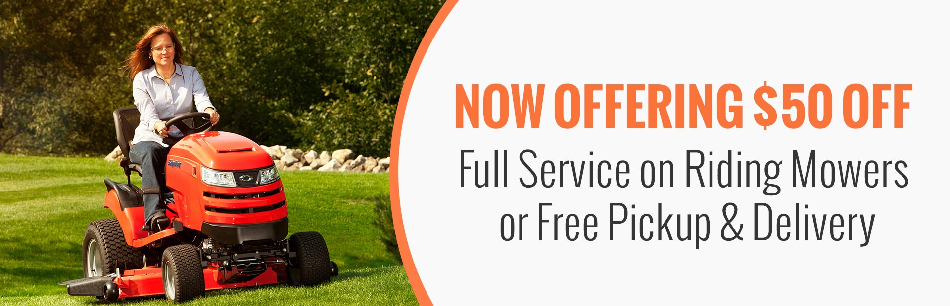 Now offering $50 off full service on riding mowers or free pickup & delivery. Click here for details
