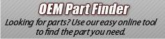 OEM Part Finder: Looking for parts? Use our easy online tool to find the part you need.