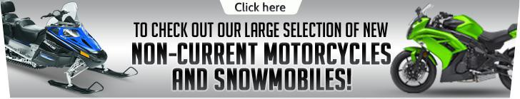 Click here to check out our large selection of new non-current motorcycles and snowmobiles!