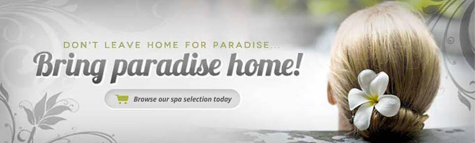 Don't leave home for paradise...bring paradise home! Browse our spa selection today!