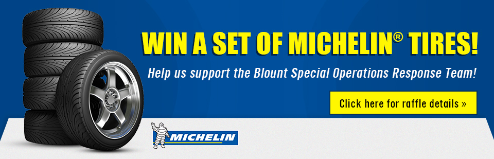 Win a set of Michelin® tires and help us support the Blount Special Operations Response Team! Click here for raffle details.