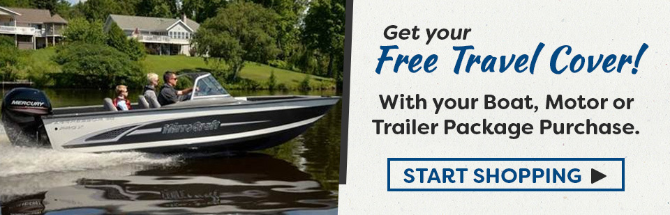 Free Travel Cover with the Purchase of a Boat, Motor, and Trailer Package: Contact us to learn more.