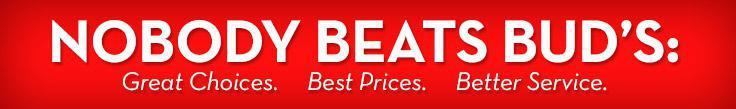 Nobody Beats Bud's: Great Choices, Best Prices, Better Service