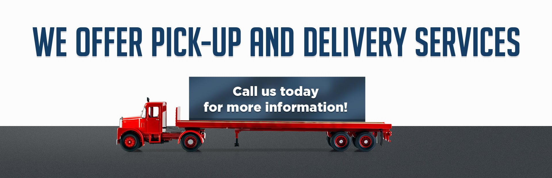 We offer pick-up and delivery services! Calls us today for more information!