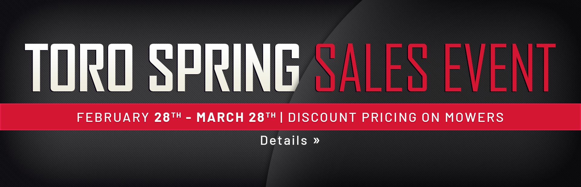 Toro Spring Sales Event Feb 28th through March 28th: Discount pricing on mowers. Click for details.