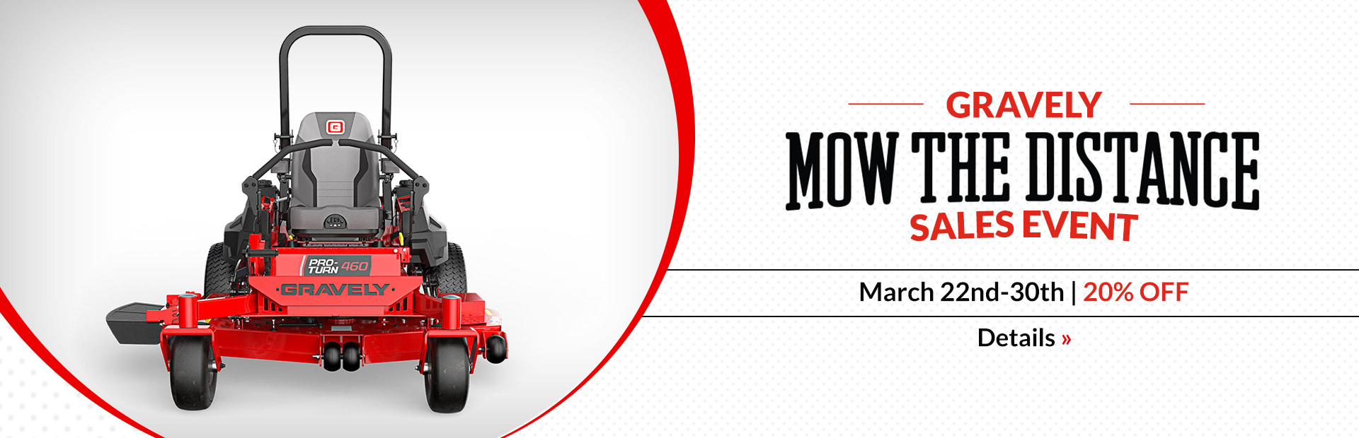 Gravely Mow the Distance sales event from March 22nd through 30th: 20% off. Click here for details.