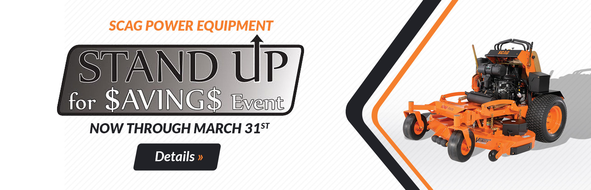 Scag Power Equipment Stand Up for Savings event now through the end of March. Click here for details