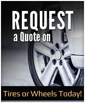 Request a quote on tires or wheels today!